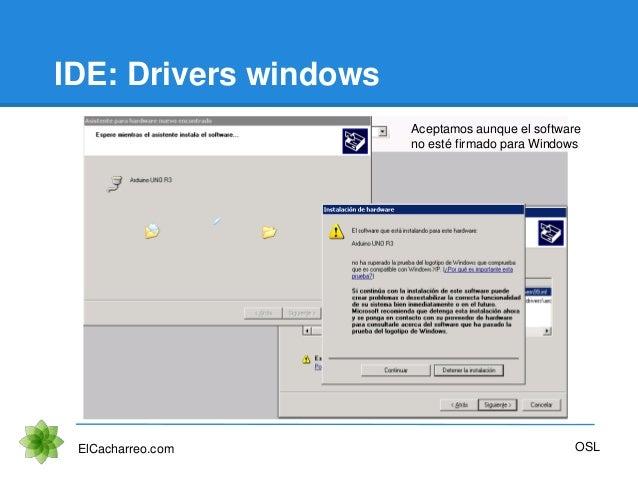 IDE: Drivers windows ElCacharreo.com OSL Aceptamos aunque el software no esté firmado para Windows