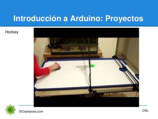 Introducción a Arduino: Proyectos Hockey ElCacharreo.com OSL