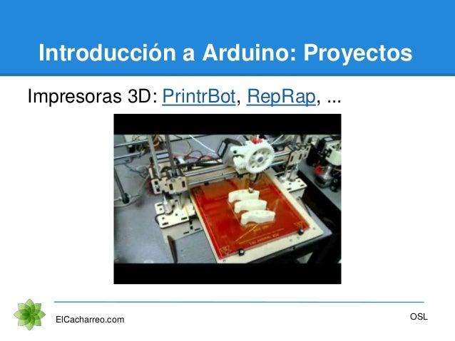 Introducción a Arduino: Proyectos Impresoras 3D: PrintrBot, RepRap, ... ElCacharreo.com OSL