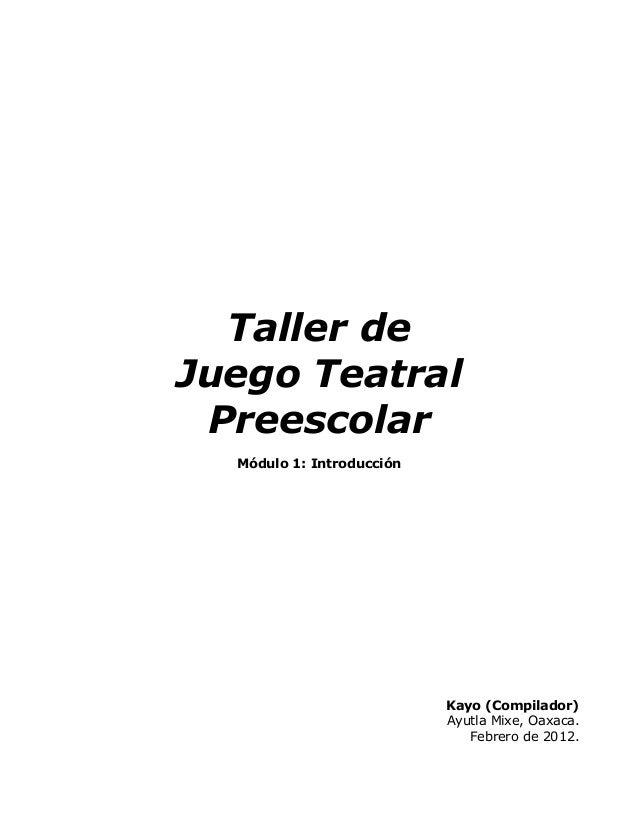 Taller deJuego Teatral Preescolar  Módulo 1: Introducción                           Kayo (Compilador)                     ...