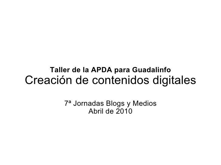 Taller de la APDA para Guadalinfo Creación de contenidos digitales 7ª Jornadas Blogs y Medios Abril de 2010