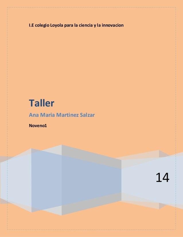 I.E colegio Loyola para la ciencia y la innovacion  Taller Ana Maria Martinez Salzar Noveno1  14