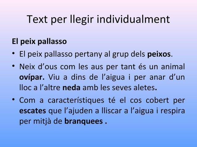 Text per llegir individualment El peix pallasso • El peix pallasso pertany al grup dels peixos. • Neix d'ous com les aus p...