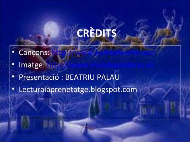 CRÈDITS • • • •  Cançons: http://www.kumbaworld.com Imatge: http://www.mundopalabras.es Presentació : BEATRIU PALAU Lectur...