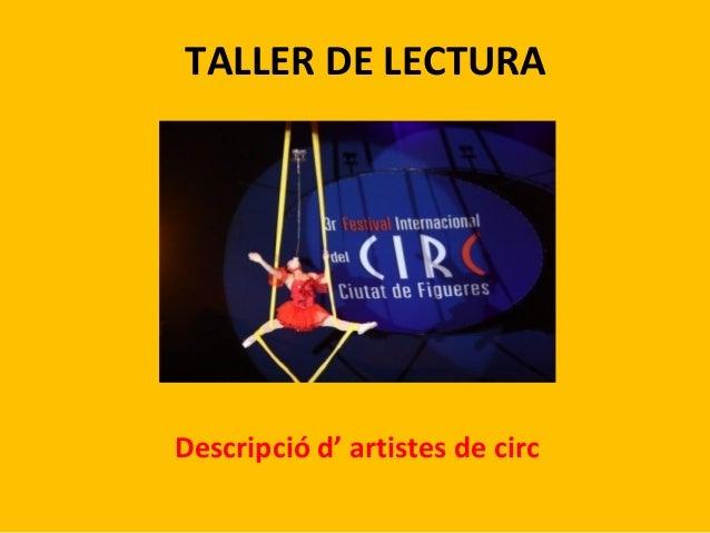 TALLER DE LECTURA  Descripció d' artistes de circ