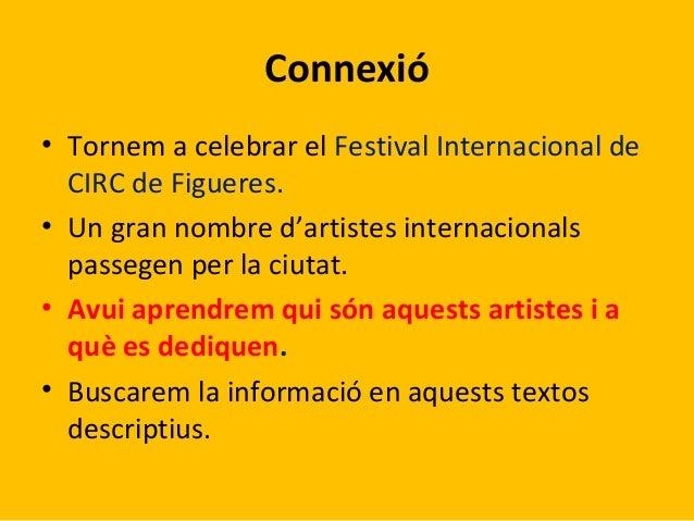 Connexió • Tornem a celebrar el Festival Internacional de CIRC de Figueres. • Un gran nombre d'artistes internacionals pas...