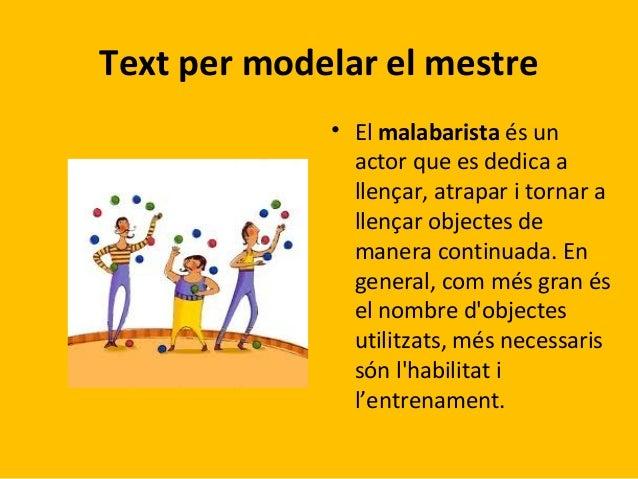 Text per modelar el mestre • Elmalabarista ésun actorqueesdedicaa llençar,atraparitornara llençarobjectesde...