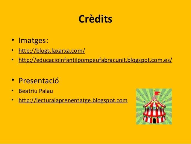 Crèdits • Imatges: • http://blogs.laxarxa.com/ • http://educacioinfantilpompeufabracunit.blogspot.com.es/  • Presentació •...