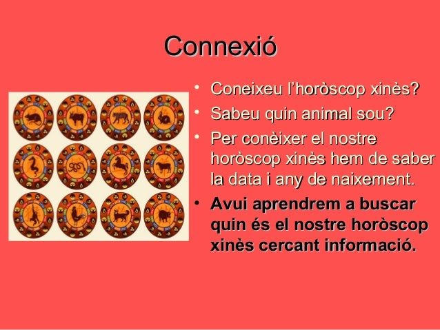 ConnexióConnexió • Coneixeu l'horòscop xinès?Coneixeu l'horòscop xinès? • Sabeu quin animal sou?Sabeu quin animal sou? • P...