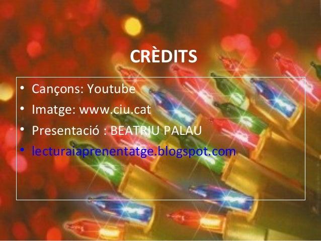 CRÈDITS • Cançons: Youtube • Imatge: www.ciu.cat • Presentació : BEATRIU PALAU • lecturaiaprenentatge.blogspot.com