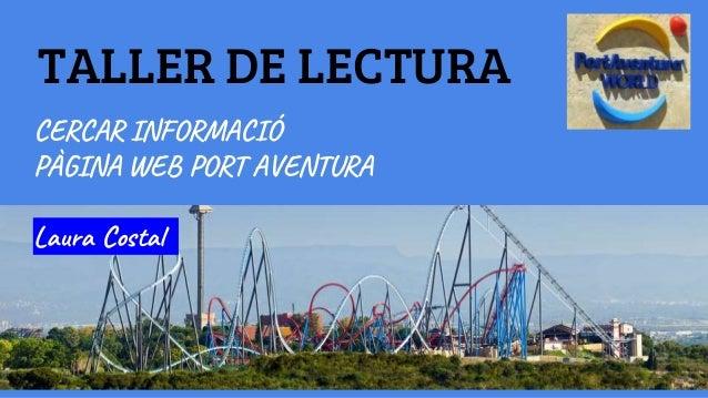 TALLER DE LECTURA CERCAR INFORMACIÓ PÀGINA WEB PORT AVENTURA Laura Costal