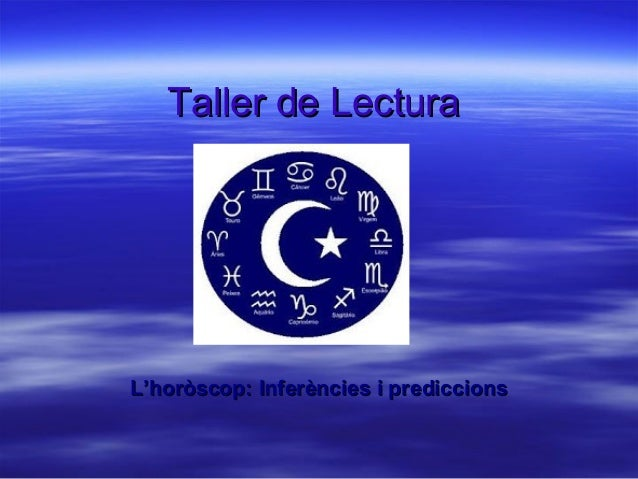 Taller de LecturaTaller de LecturaL'horòscop: Inferències i prediccionsL'horòscop: Inferències i prediccions