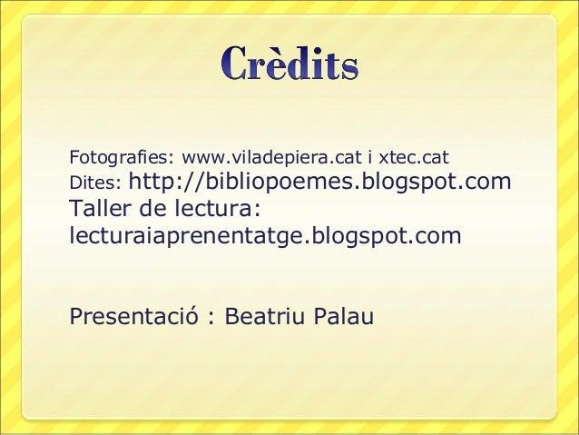 Fotografies: www.viladepiera.cat i xtec.cat Dites: http://bibliopoemes.blogspot.com  Taller de lectura: lecturaiaprenentat...