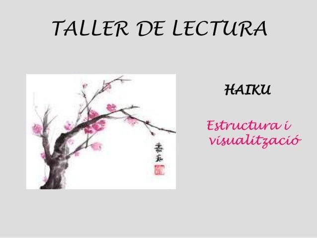 TALLER DE LECTURA HAIKU Estructura i visualització