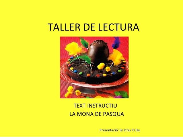 TALLER DE LECTURA          T     TEXT INSTRUCTIU    LA MONA DE PASQUA              Presentació: Beatriu Palau