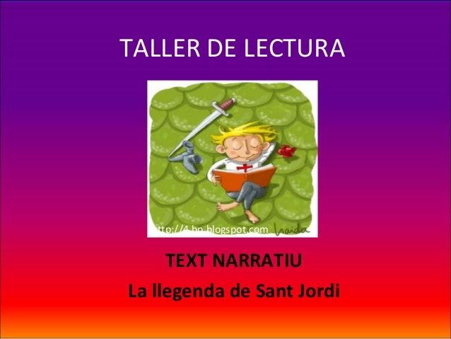 TALLER DE LECTURA  http://4.bp.blogspot.com     TEXT NARRATIULa llegenda de Sant Jordi