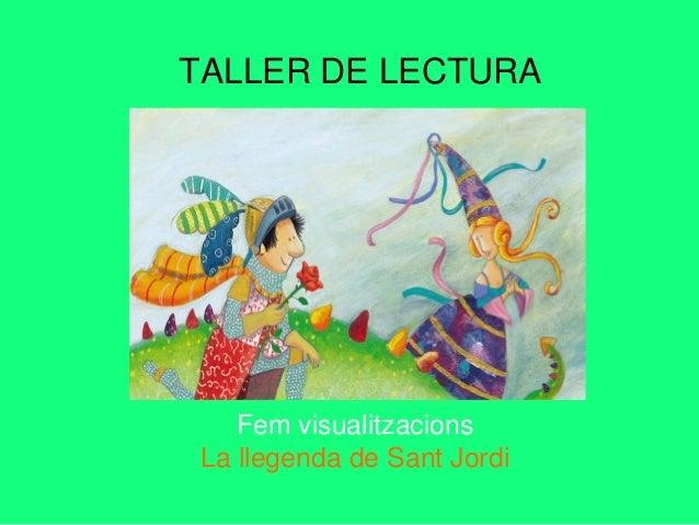 TALLER DE LECTURA Fem visualitzacions La llegenda de Sant Jordi