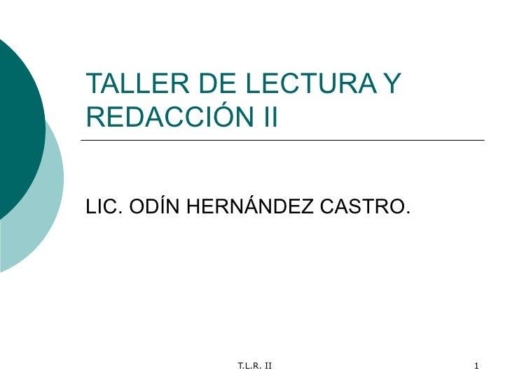 TALLER DE LECTURA Y REDACCIÓN II LIC. ODÍN HERNÁNDEZ CASTRO.
