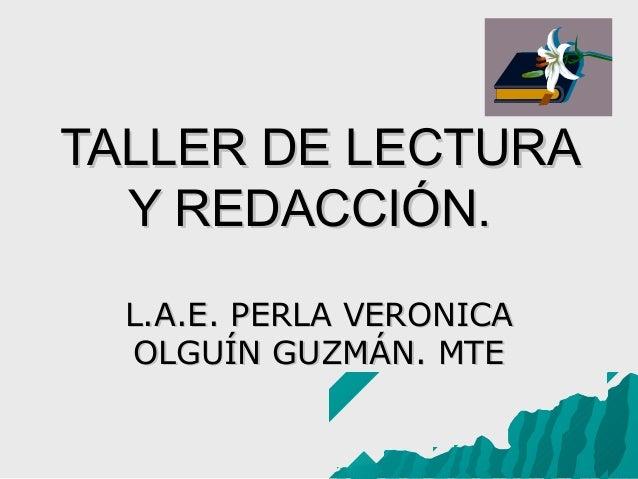 TALLER DE LECTURA Y REDACCIÓN. L.A.E. PERLA VERONICA OLGUÍN GUZMÁN. MTE