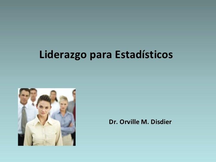 Liderazgo para Estadísticos              Dr. Orville M. Disdier