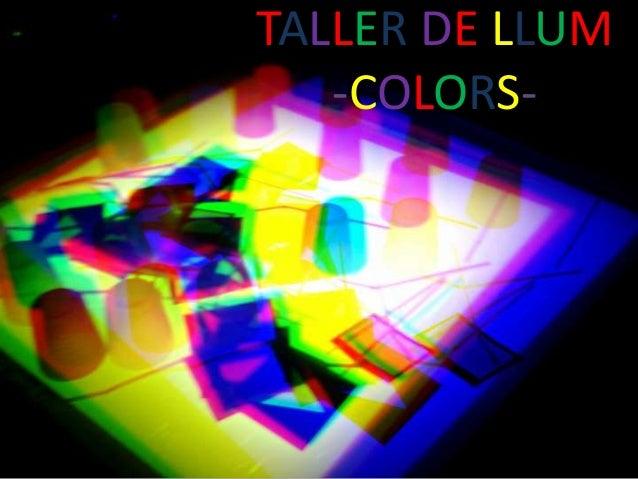 TALLER DE LLUM -COLORS-