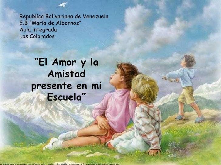EL AMOR Y LA AMISTAD PRESENTE EN MI ESCUELA Slide 2