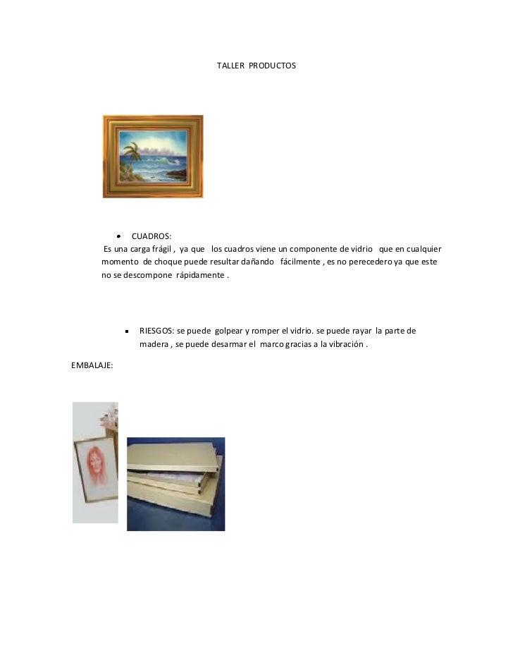 TALLER  PRODUCTOS <br /> <br />CUADROS:<br /> Es una carga frágil ,  ya que   los cuadros viene un componente de vidrio   ...
