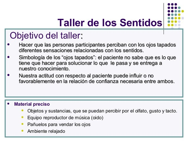 Taller de los Sentidos Objetivo del taller::  Hacer que las personas participantes perciban con los ojos tapadosHacer que...