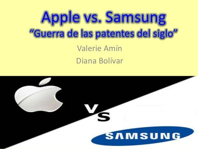 "Apple vs. Samsung""Guerra de las patentes del siglo""          Valerie Amín          Diana Bolívar"