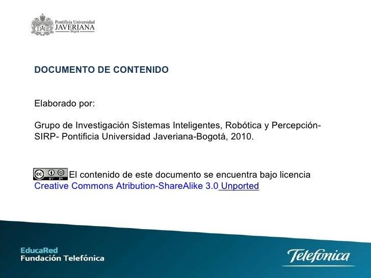 DOCUMENTO DE CONTENIDO Elaborado por:  Grupo de Investigación Sistemas Inteligentes, Robótica y Percepción- SIRP- Pontific...