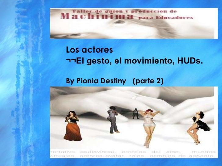 Los actores ¬¬El gesto, el movimiento, HUDs. By Pionia Destiny  (parte 2)