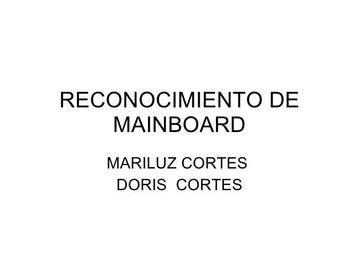 RECONOCIMIENTO DE MAINBOARD MARILUZ CORTES  DORIS  CORTES