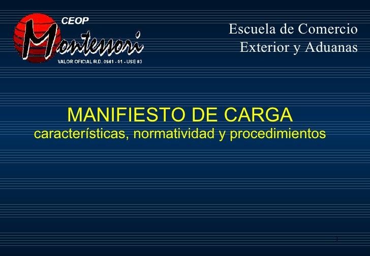 MANIFIESTO DE CARGA características, normatividad y procedimientos Escuela de Comercio Exterior y Aduanas