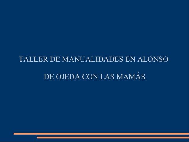 TALLER DE MANUALIDADES EN ALONSO     DE OJEDA CON LAS MAMÁS