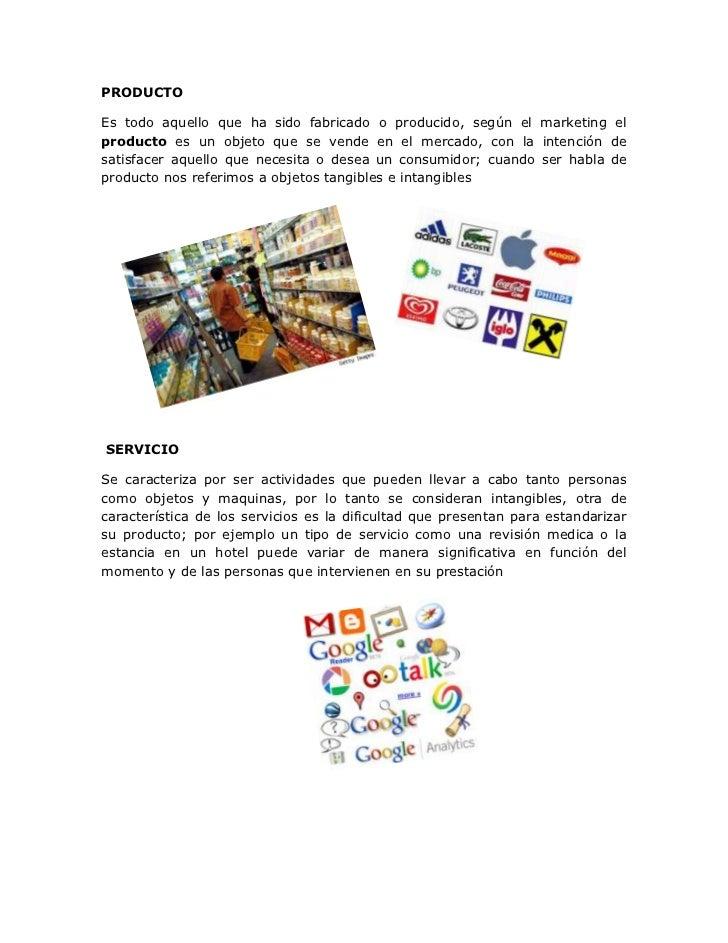 PRODUCTOEs todo aquello que ha sido fabricado o producido, según el marketing elproducto es un objeto que se vende en el m...