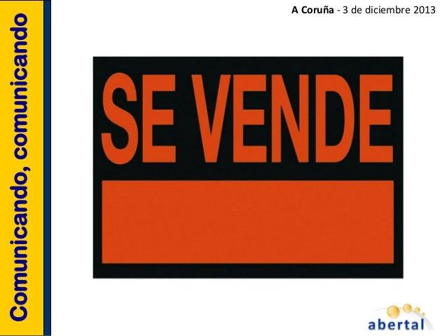 Comunicando, comunicando  A  Coruña  -‐  3  de  diciembre  2013