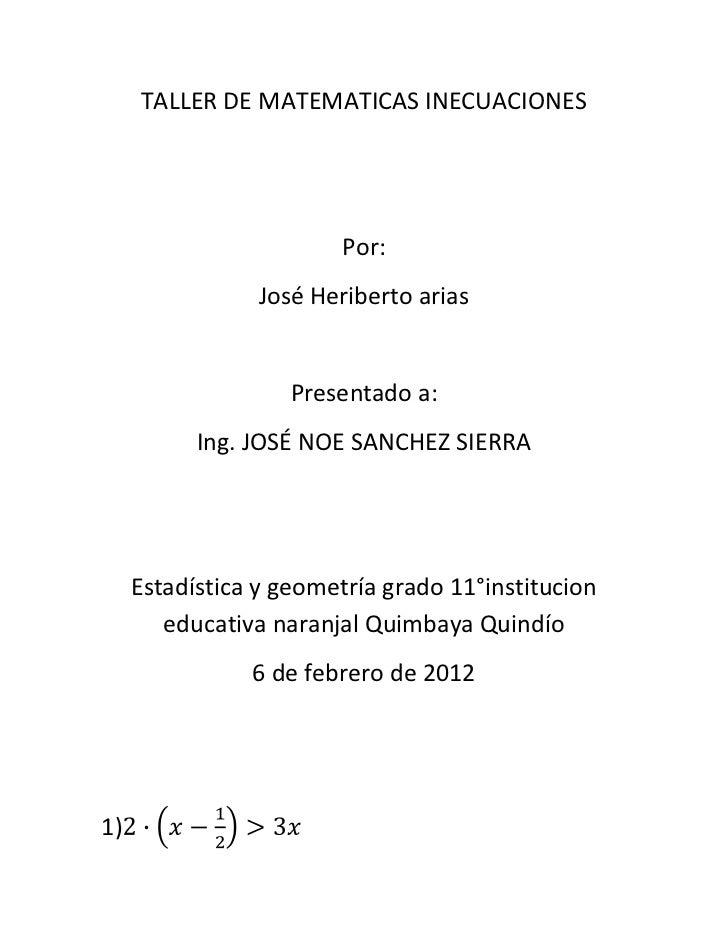 TALLER DE MATEMATICAS INECUACIONES                        Por:                 José Heriberto arias                    Pre...