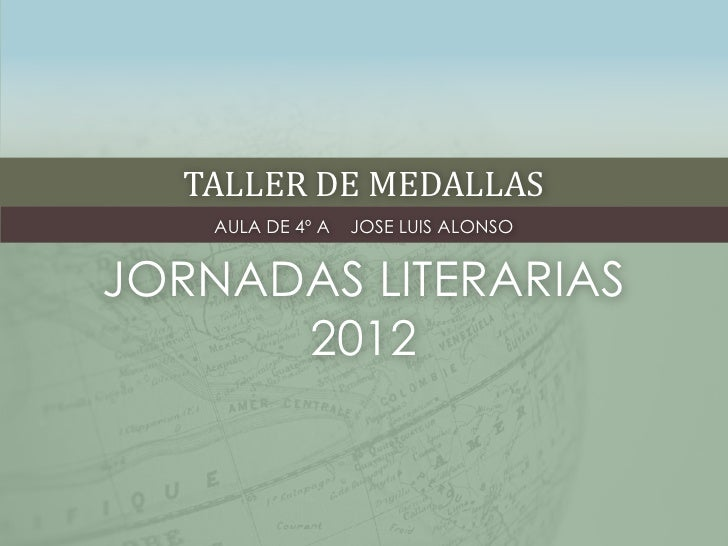 TALLER DE MEDALLAS    AULA DE 4º A   JOSE LUIS ALONSOJORNADAS LITERARIAS      2012