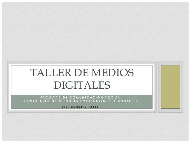 TALLER DE MEDIOS      DIGITALES       FACULTAD DE COMUNICACIÓN SOCIALUNIVERSIDAD DE CIENCIAS EMPRESARIALES Y SOCIALES     ...