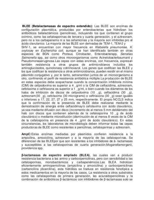 BLEE (Betalactamasas de espectro extendido): Las BLEE son enzimas de configuración plasmídica, producidas por enterobacter...