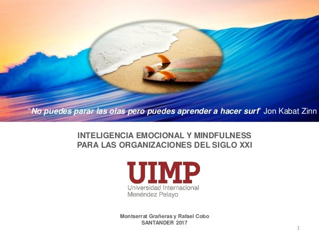1 INTELIGENCIA EMOCIONAL Y MINDFULNESS PARA LAS ORGANIZACIONES DEL SIGLO XXI Montserrat Grañeras y Rafael Cobo SANTANDER 2...