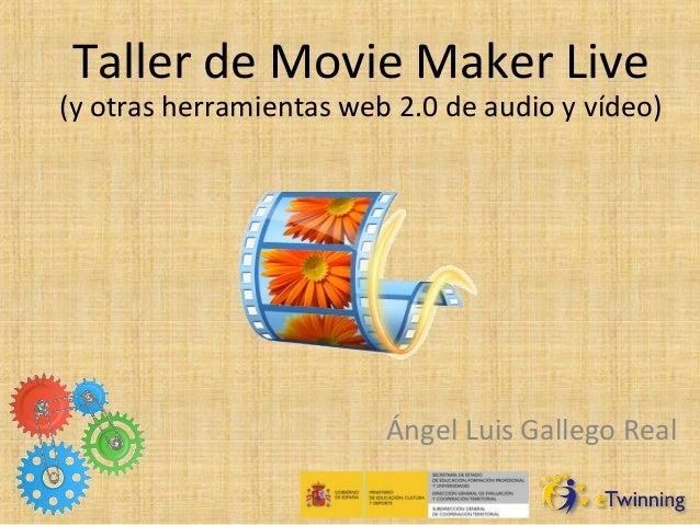 Taller de Movie Maker Live (y otras herramientas web 2.0 de audio y vídeo) Ángel Luis Gallego Real