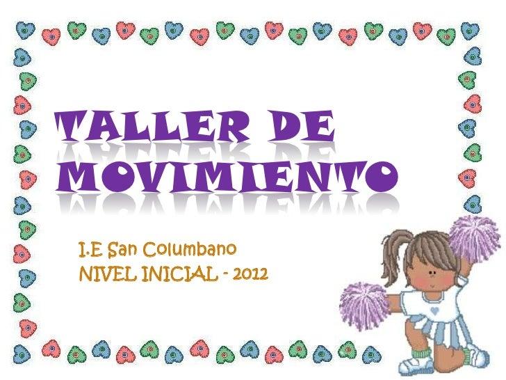 TALLER DEMOVIMIENTOI.E San ColumbanoNIVEL INICIAL - 2012