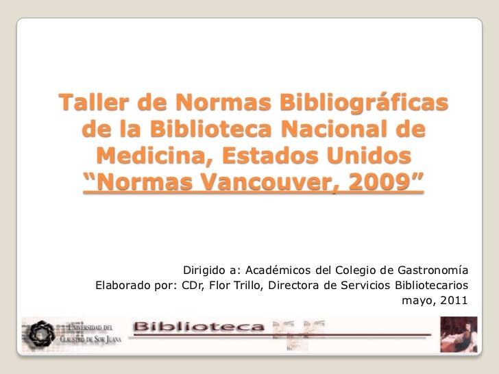 """Taller de Normas Bibliográficasde la Biblioteca Nacional de Medicina, Estados Unidos """"Normas Vancouver, 2009""""<br />Dirigid..."""