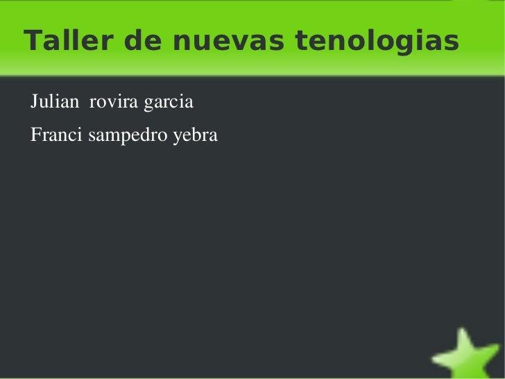 Taller de nuevas tenologias <ul><li>Julian  rovira garcia
