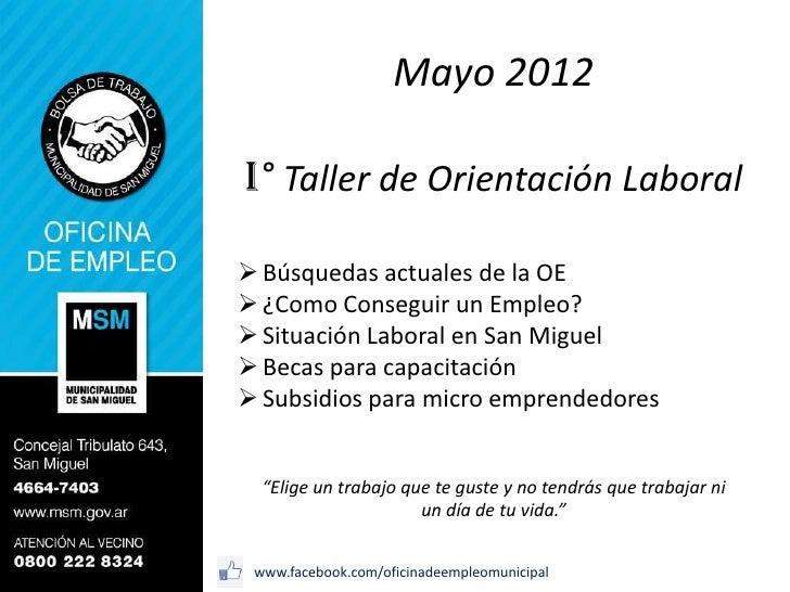 Mayo 2012I° Taller de Orientación Laboral Búsquedas actuales de la OE ¿Como Conseguir un Empleo? Situación Laboral en S...