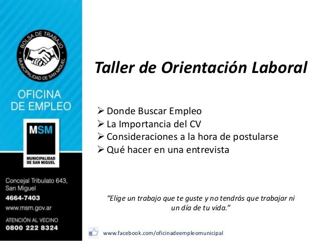 Taller de Orientación Laboral  Donde Buscar Empleo  La Importancia del CV  Consideraciones a la hora de postularse  Qu...