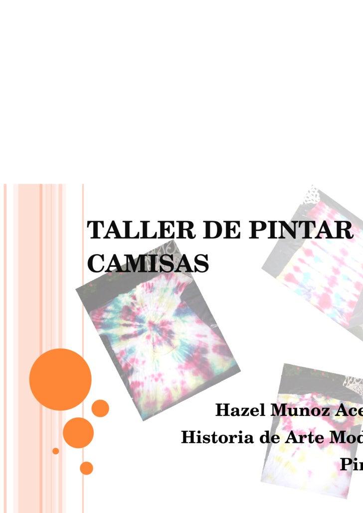 TALLER DE PINTAR CAMISAS Hazel Munoz Acevedo Historia de Arte Moderno Pintura