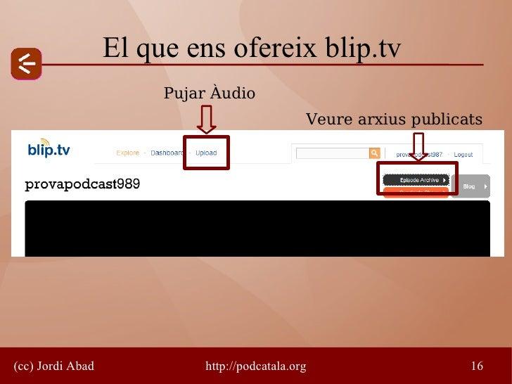 El que ens ofereix blip.tv                        Pujar Àudio                                                Veure arxius ...