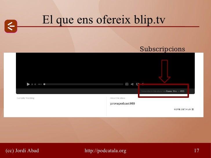 El que ens ofereix blip.tv                                                   Subscripcions     (cc) Jordi Abad           h...